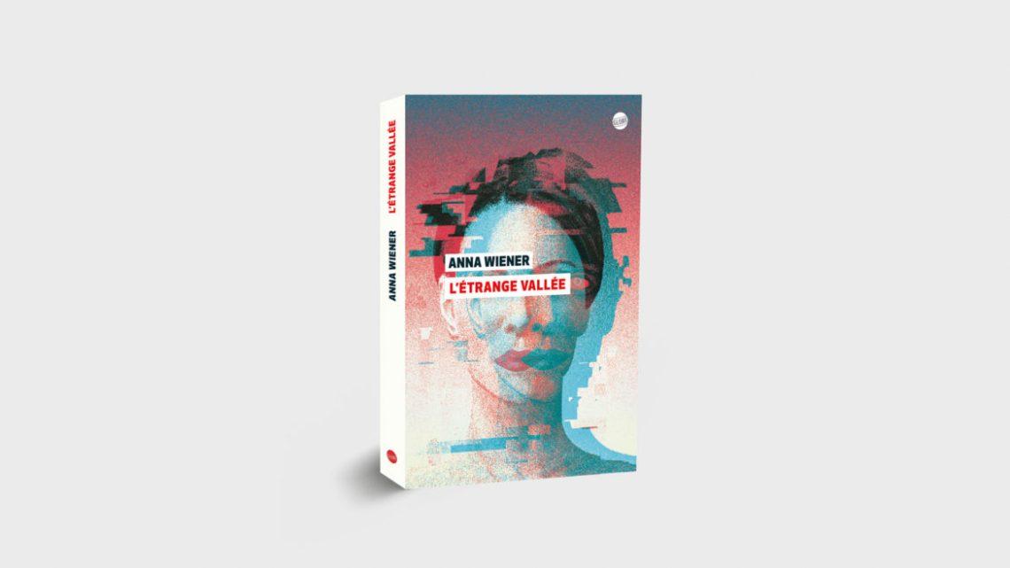 L'Étrange Vallée – une découverte du monde des startups par Anna Wiener – Onlike